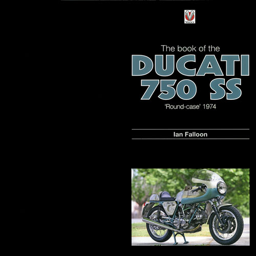 THE BOOK OF THE DUCATI 750 SS: 'ROUND-CASE' 1974