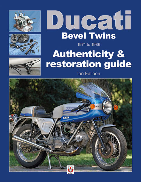 DUCATI BEVEL TWINS 1971 TO 1986: AUTHENTICITY & RESTORATION GUIDE