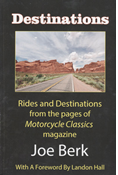 DESTINATIONS: RIDES AND DESTINATIONS FROM THE PAGES OF MOTORCYCLE CLASSICS MAGAZINE